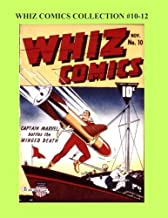 Whiz Comics Collection #10-12: Starring Captain Marvel - The Earth's Mightiest Hero!