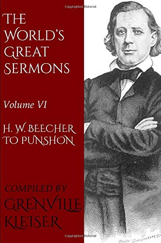 The World's Great Sermons: In Ten Volumes (Illustrated Edition): Volume VI—H. W. Beecher to Punshon