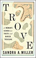 Trove: A Woman's Search for Truth and Buried Treasure