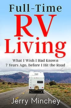 Full-time RV Living: What I Wish I Had Known 7 Years Ago, Before I Hit the Road by [Jerry Minchey]