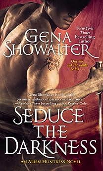 Seduce the Darkness (Alien Huntress Book 4) by [Gena Showalter]