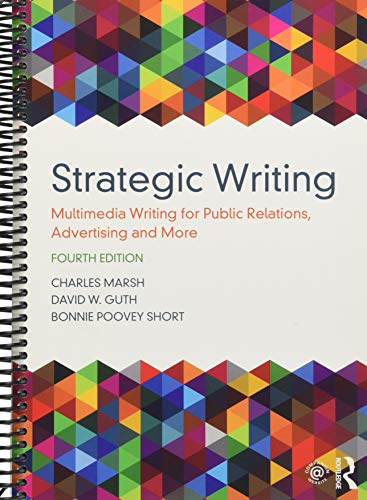 Compare Textbook Prices for Strategic Writing: Multimedia Writing for Public Relations, Advertising and More 4 Edition ISBN 9781138037120 by Marsh, Charles,Guth, David W.,Short, Bonnie Poovey