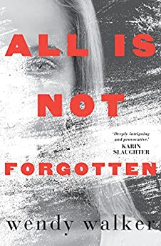 All Is Not Forgotten by [Wendy Walker]