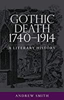 Gothic Death 1740-1914: A Literary History
