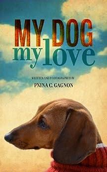 My Dog, My Love (People and animals Book 1) by [Pnina C.  Gagnon, Alain Reno, Philippe Brochard, Adam Dinkes, Iris Amizlev, Jean-Francois Gayrard]