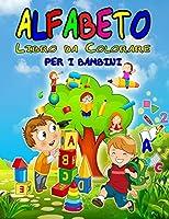Alfabeto Libro da Colorare per i Bambini: Meraviglioso libro da colorare ABC per bambini, ragazzi e ragazze, perfetto alfabeto libro di attività per i bambini, Kindergarteners e bambini in età prescolare che stanno imparando a scrivere