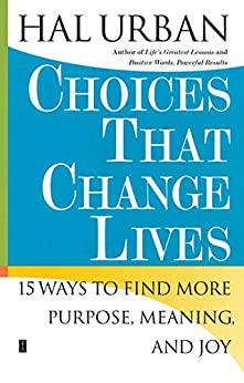 Choices That Change Lives: 15 Ways to Find More Purpose, Meaning, and Joy by [Hal Urban]