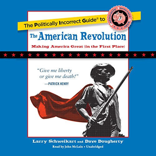 The Politically Incorrect Guide to the American Revolution  By  cover art