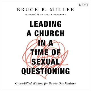 Leading a Church in a Time of Sexual Questioning     Grace-Filled Wisdom for Day-to-Day Ministry              Written by:                                                                                                                                 Bruce B. Miller                               Narrated by:                                                                                                                                 Stu Gray                      Length: 7 hrs and 44 mins     Not rated yet     Overall 0.0