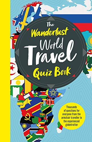 The Wanderlust World Travel Quiz Book: Thousands of Trivia Questions to...