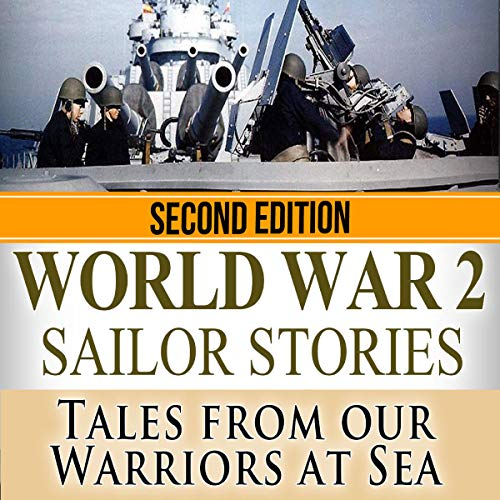 World War 2: Sailor Stories: Tales from Our Warriors at Sea audiobook cover art