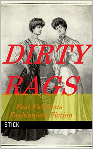 Dirty Rags: Fast Fabulous Fashionista Fiction (English Edition)