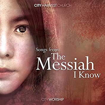 Songs from the Messiah I Know (feat. City Worship)