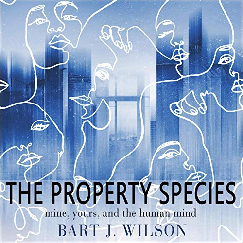 The Property Species Audiobook By Bart J. Wilson cover art