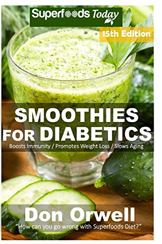 Smoothies for Diabetics: Over 195 Quick & Easy Gluten Free Low Cholesterol Whole Foods Blender Recipes full of Antioxidants & Phytochemicals