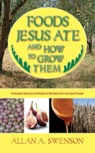 Foods Jesus Ate and How to Grow Them by [Allan A. Swenson]