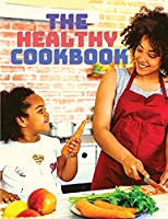 The Healthy Cookbook: Simple and Delicious Recipes to Enjoy Cooking: Simple and Delicious Recipes to Enjoy Cooking