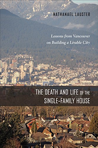 Image of The Death and Life of the Single-Family House: Lessons from Vancouver on Building a Livable City (Urban Life, Landscape and Policy)
