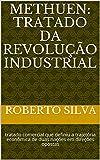 Methuen: tratado da revolução industrial: tratado comercial que definiu a trajetória econômica de duas nações em direções opostas (Portuguese Edition)