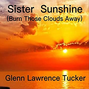 Sister Sunshine (Burn Those Clouds Away)