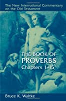 Book Of Proverbs: Chapters 1-15. (THE NEW INTERNATIONAL COMMENTARY ON THE OLD TESTAMENT)