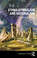 Ethno-symbolism and Nationalism: A Cultural Approach by Anthony D. Smith(2009-03-14)