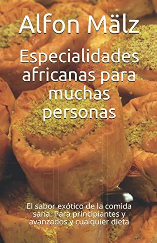 Especialidades africanas para muchas personas: El sabor exótico de la comida sana. Para principiantes y avanzados y cualquier dieta