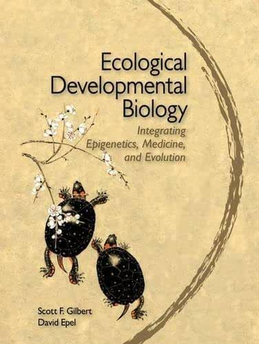 Ecological Developmental Biology: Integrating Epigenetics, Medicine, and Evolution: An Integrated Approach to Embryology, Evolution, and Medicine by Scott F. Gilbert (2009-02-25)
