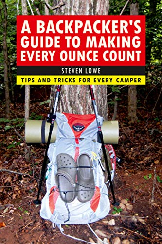 A Backpacker's Guide to Making Every Ounce Count: Tips and Tricks for Every Hike (English Edition)