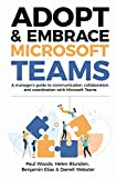 Adopt & Embrace Microsoft Teams: A manager's guide to communication, collaboration and coordination with...