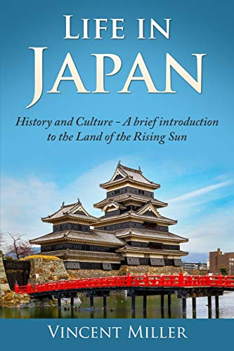 Life in Japan: History and culture: A brief introduction to the Land of the Rising Sun