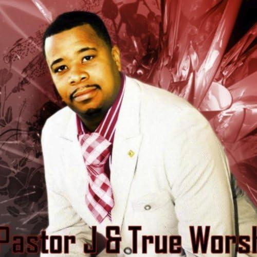 Pastor J & True Worship