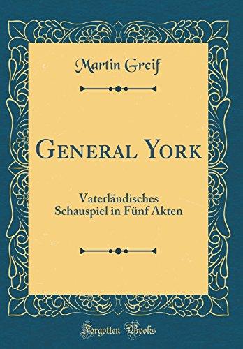 General York: Vaterländisches Schauspiel in Fünf Akten (Classic Reprint)