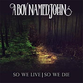 So We Live | So We Die