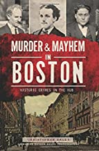 Murder & Mayhem in Boston:: Historic Crimes in the Hub