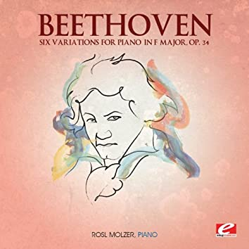 Beethoven: Six Variations for Piano in F Major, Op. 34 (Digitally Remastered)