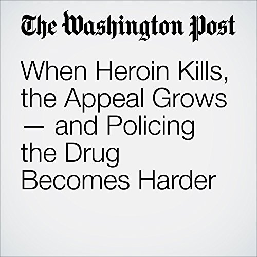 When Heroin Kills, the Appeal Grows — and Policing the Drug Becomes Harder copertina