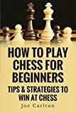 How To Play Chess For Beginners: Tips & Strategies To Win At Chess-Carlton, Mr Joe