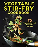 Vegetable Stir-Fry Cookbook: 70 Vegetable-Forward Recipes for Your Wok