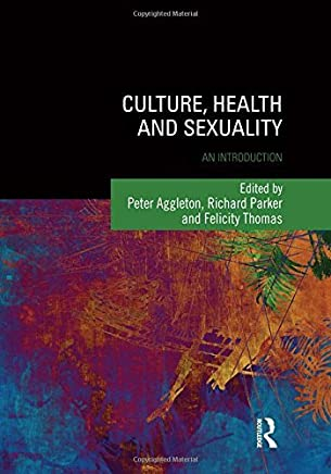 Culture, Health and Sexuality: An Introduction (Sexuality, Culture and Health) by Peter Aggleton (Editor), Richard Parker (Editor), Felicity Thomas (Editor) (21-Apr-2015) Paperback
