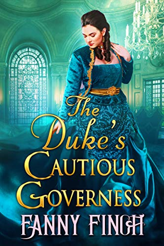 The Duke's Cautious Governess: A Clean & Sweet Regency Historical Romance Book (A Clean & Sweet Regency Historical Romance Novel) by [Fanny Finch]