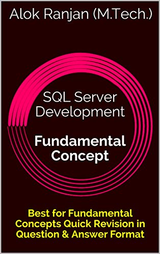 SQL Server Development Fundamental Concept: Best for Fundamental Concepts Quick Revision in Question & Answer Format (English Edition)