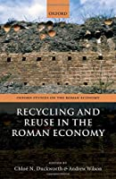 Recycling and Reuse in the Roman Economy (Oxford Studies on the Roman Economy)