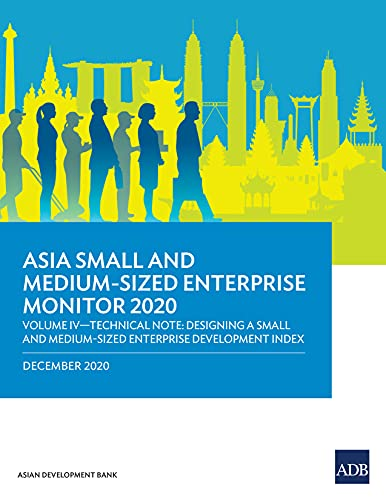 Asia Small and Medium-Sized Enterprise Monitor 2020: Volume IV: Technical Note—Designing a Small and Medium-Sized Enterprise Development Index (English Edition)