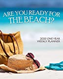 Are You Ready for the Beach? 2020 One Year Weekly Planner: Perfect Relaxing Ocean Vacation | 1 yr 52 Week | Daily Weekly Monthly Calendar Views - ... (2020 One Year Simple Beach Themed Organizer)