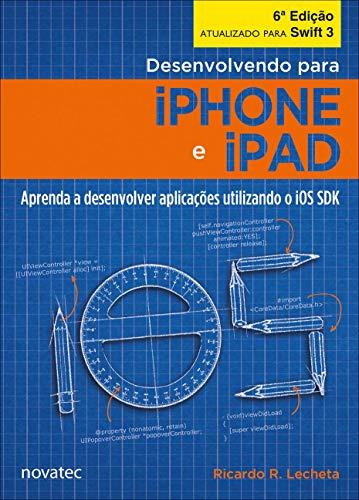 Desenvolvendo Para IPhone e IPad: Aprenda a Desenvolver Aplicativos Utilizando iOS SDK
