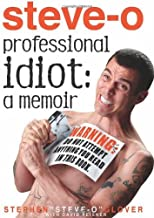 Professional Idiot by Stephen 'Steve-O' Glover (4-Aug-2011) Hardcover