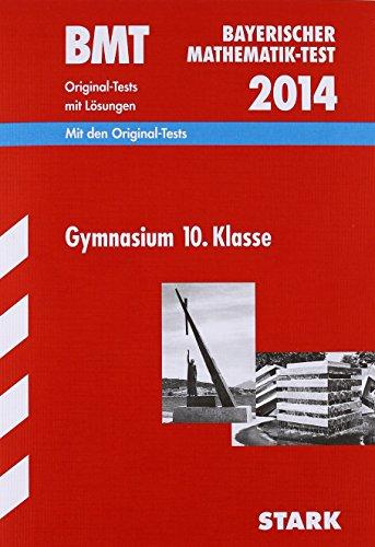 Bayerischer Mathematik-Test / BMT 2014, Gymnasium 10. Klasse: Original-Tests mit Lösungen