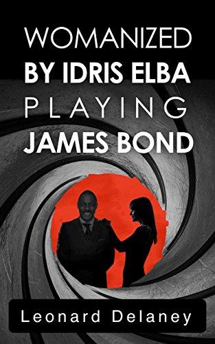 Womanized by Idris Elba Playing James Bond: A