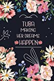 Tuba Making Her Dreams Happen: Personalised Name Notebook for Tuba|Pretty Lined Notebook for Wife,Sister,Daughter & Girlfriend Named Tuba | 6x9 Inches , 100 Pages
